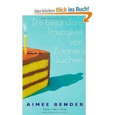 Die besondere Traurigkeit von Zitronenkuchen: Amazon.de: Aimee Bender, Christiane Buchner, Martina Tichy: Bücher