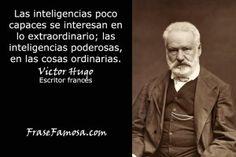 Frases de Victor Hugo - Frases de Inteligencia - Frase Famosa. Visite nuestro sitio web en http://www.frasefamosa.com