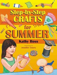 Step-by-step crafts for summer / by Kathy Ross ; illustrated by Jennifer Emery.