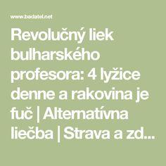 Revolučný liek bulharského profesora: 4 lyžice denne a rakovina je fuč   Alternatívna liečba   Strava a zdravie   Choroby   Prírodná medicína Math, Teacher, Mathematics, Math Resources, Early Math
