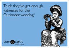 Think they've got enough witnesses for the Outlander wedding?