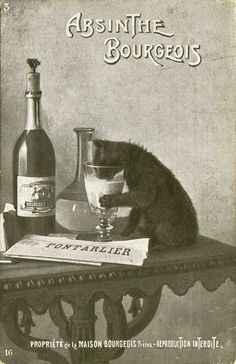 Black and White ad/poster for Absinthe. WHOA KITTY THAT BETTER BE MILK IN THAT GLASS. YOU'D BE IN ORBIT IF IT WASN'T AND PROBABLY GET BRAIN DAMAGE. ABBIE SOME WICKED LIQUOR.