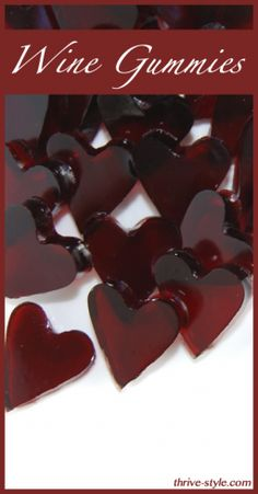 Wine Gummy Hearts -- Not for kids! These are so awesome and just a few ingredients... wine, gelatin, stevia and/or maple syrup. Perfect for Girls Nights or Valentine's Day