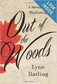Out of the Woods: A Memoir of Wayfinding: Lynn Darling: 9780061710247: Amazon.com: Books