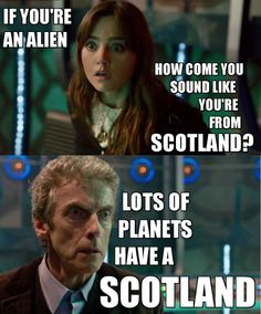 Lucky planets have a Scotland. and why assume an alien would have an English accent?