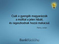 Csak a gyengék magyarázzák a múlttal a jelen hibáit, és ragaszkodnak hozzá makacsul. - Penny Jordan, www.bankracio.hu idézet Witty Sayings, Hair, Strengthen Hair
