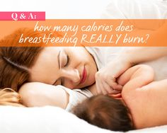 Q&A: How Many Calories Does Breastfeeding REALLY Burn? http://www.womenshealthmag.com/weight-loss/breastfeeding-burns-calories