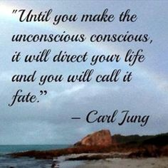 Until you make the unconscious conscious, it will direct your life and you will call it fate -- Carl Jung
