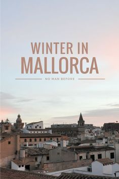 Tips for Exploring Mallorca, Spain in the Winter | Why Summer Hotspots Make the Best Winter Getaways #travel #europe #spain #mallorca #winter