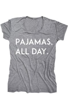 Pajamas Tee.  I need at east 3 of these!