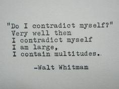 """""""Est-ce que je me contredis ? Très bien donc, je me contredis. Je suis vaste, je contiens des multitudes."""" Walt Whitman"""