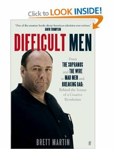 Difficult Men: From The Sopranos and The Wire to Mad Men and Breaking Bad: Amazon.co.uk: Brett Martin: Books