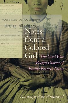 The Hardcover of the Notes from a Colored Girl: The Civil War Pocket Diaries of Emilie Frances Davis by Karsonya (Kaye) Wise Whitehead at Barnes & Black History Books, Black History Facts, Black Books, African American Books, American Literature, American Women, Pocket Diary, Non Fiction, Historical Fiction