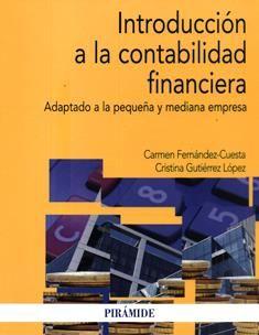 Introducción a la contabilidad financiera : adaptado a la pequeña y mediana empresa / Carmen Fernández-Cuesta, Cristina Gutiérrez López. HF 5681 F38
