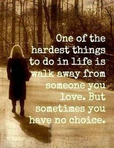 No choice because they won't acknowledge their mistakes and fix what they did to your character and heart.