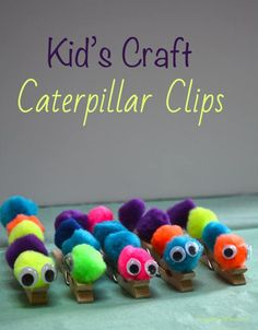 A fun craft to keep the kids busy. This is an easy and inexpensive craft for the kids to make. They're Caterpillar Clips.