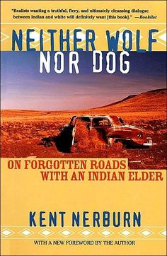 Neither Wolf nor Dog by Kent Nerburn-  The story of two men struggling to find a common voice. Neither Wolf nor Dog takes readers to the heart of the Native American experience. As the story unfolds, Dan speaks eloquently on the difference between land and property, the power of silence, and the selling of sacred ceremonies.