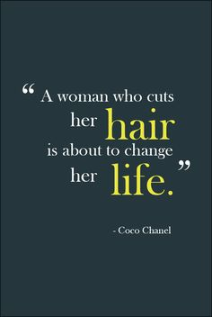 """A woman who cuts her hair is about to change her life."" - Coco Chanel. Change your hair! #quote #chanel #cocochanel"