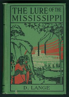 The Lure of the Mississippi by D. Lange, Boston: Lothrop, Lee and Shepard Company, 1917