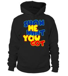 """# Show me what you got t-shirt .  Special Offer, not available in shops      Comes in a variety of styles and colours      Buy yours now before it is too late!      Secured payment via Visa / Mastercard / Amex / PayPal      How to place an order            Choose the model from the drop-down menu      Click on """"Buy it now""""      Choose the size and the quantity      Add your delivery address and bank details      And that's it!      Tags: Cool tee shirt for geeks and nerds who love crazy…"""