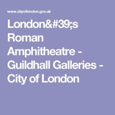 London's Roman Amphitheatre - Guildhall Galleries - City of London
