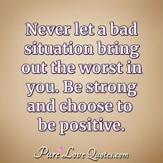 Never let a bad situation bring out the worst in you. Be strong and choose to be positive. Uplifting Quotes, Meaningful Quotes, Positive Quotes, Inspirational Quotes, Positive Life, Life Is Too Short Quotes, Quotes To Live By, Situation Quotes, Touching Words