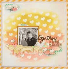 Together is the Best Place to Be.  Scrapbooking layout. Challenge YOUrself: Trendy scrapbooking techniques challenge. Emboss with Gelatos. Brushstroke/watercolor. Gold. Hearts. Heidi Swapp.  Paper Issues.