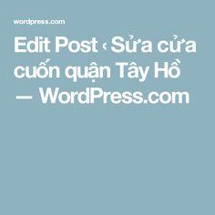 Edit Post ‹ Sửa cửa cuốn quận Tây Hồ — WordPress.com