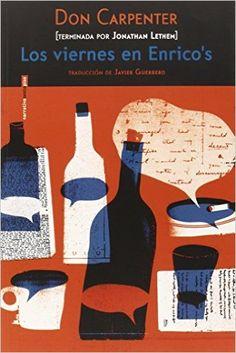 Los Viernes En Enrico's (Narrativa Sexto Piso): Amazon.es: Don Carpenter, Jonathan Lethem, Javier Guerrero Gimeno: Libros
