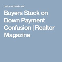 Buyers Stuck on Down Payment Confusion | Realtor Magazine
