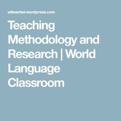 Teaching Methodology and Research | World Language Classroom