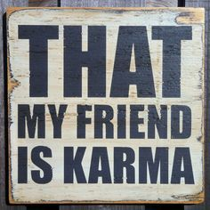 That My Friend is Karma #sign #word_art #wall_art #quotes #sayings