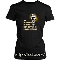 Cycling T-shirt - My husband is that hot guy who loves cycling  Shop NOW! #shirt