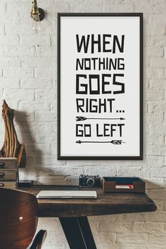 When Nothing Goes Right, Go Left, printable quote, wall art, digital prints, black and white, typography poster, wall décor by CallItMagicDesigns on Etsy