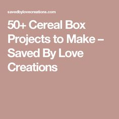 50+ Cereal Box Projects to Make – Saved By Love Creations