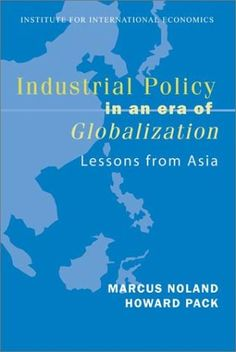 Industrial Policy in an Era of Globalization: Lessons from Asia (Policy Analyses in International Economics) by Marcus Noland http://www.amazon.com/dp/0881323500/ref=cm_sw_r_pi_dp_chW5vb1J4Y697