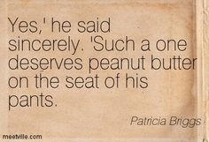 Frost Burned: Mercy Thompson, Book 7 By Patricia Briggs - ''Yes'' he said sincerely ''such a one deserves peanut''