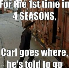 Dear Carl. But his Dad and Michonne and Daryl are in there. He wouldn't leave those three!