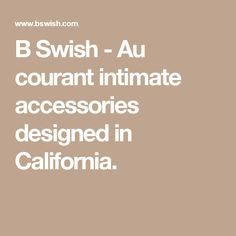 B Swish -  Au courant intimate accessories designed in California.