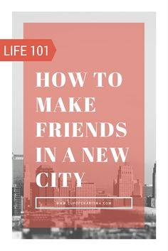 How to Make Friends When Moving to a New City http://cupofcharisma.com/2015/08/adulting-101-how-to-make-friends-find-your-tribe/?utm_campaign=coschedule&utm_source=pinterest&utm_medium=Jillian%20-%20Cup%20of%20Charisma&utm_content=Adulting%20101%3A%20How%20to%20Make%20Friends%20in%20a%20New%20City