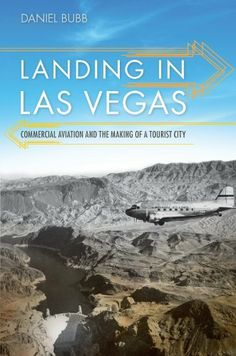 Landing in Las Vegas: Commercial Aviation and the Making of a Tourist City (Shepperson Series in Nevada History) by Daniel K. Bubb. $19.22. Author: Daniel K. Bubb. Publisher: University of Nevada Press (June 1, 2012). 180 pages