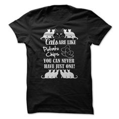 Love Cat Cats Kitten Kitty Cats Are Like Potato Chips. You Can Never Have Just One! Tee Shirts T-Shirts