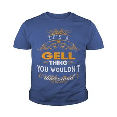 Its a GELL Thing You Wouldnt Understand - GELL T Shirt GELL Hoodie GELL Family GELL Tee GELL Name GELL lifestyle GELL shirt GELL names #gift #ideas #Popular #Everything #Videos #Shop #Animals #pets #Architecture #Art #Cars #motorcycles #Celebrities #DIY #crafts #Design #Education #Entertainment #Food #drink #Gardening #Geek #Hair #beauty #Health #fitness #History #Holidays #events #Home decor #Humor #Illustrations #posters #Kids #parenting #Men #Outdoors #Photography #Products #Quotes…