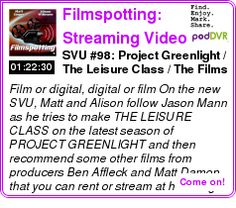 #UNCAT #PODCAST  Filmspotting: Streaming Video Unit (SVU)    SVU #98: Project Greenlight / The Leisure Class / The Films of Ben Affleck and Matt Damon    LISTEN...  http://podDVR.COM/?c=a14e2fba-898d-9b08-ff0a-9f54a37b4f28