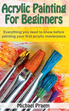Acrylic Painting For Beginners: Everything you need to know before painting your first acrylic masterpiece (Acrylic Painting Toturials Book 1) - Kindle edition by Michael Praem. Crafts, Hobbies & Home Kindle eBooks @ Amazon.com.