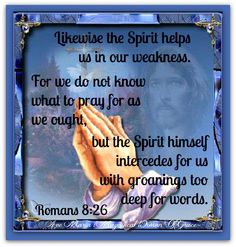 The spirit helps us in our weakness