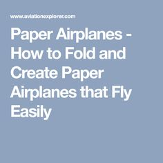 Paper Airplanes - How to Fold and Create Paper Airplanes that Fly Easily
