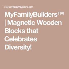 MyFamilyBuilders™ | Magnetic Wooden Blocks that Celebrates Diversity!