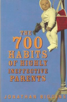 The 700 Habits of Highly Ineffective Parents by Jonathan Biggins - PB -  S/Hand