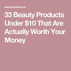 33 Beauty Products Under $10 That Are Actually Worth Your Money